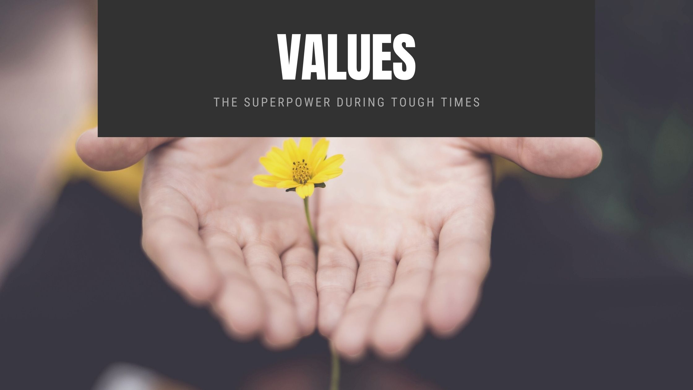 Values the superpower during tough times